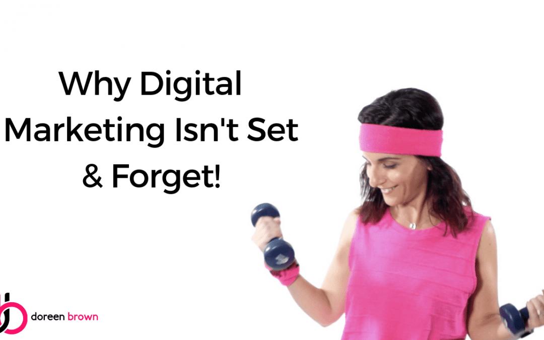 Why Digital Marketing Isn't Set & Forget